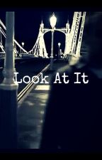 Look At It_One Shot by AnUnknownWithAPen