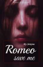 Romeo, Save Me by Serayna