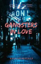 Gangsters in Love (Completed)✔ by savageswagxcz