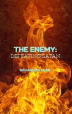 The Enemy: Defeating Satan by spillmrj