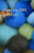 Cheer Up (BBS one-shot) by Psycho-chan_729