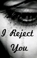 I Reject You by jojogladney