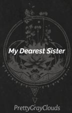 my dearest sister by PrettyGrayClouds