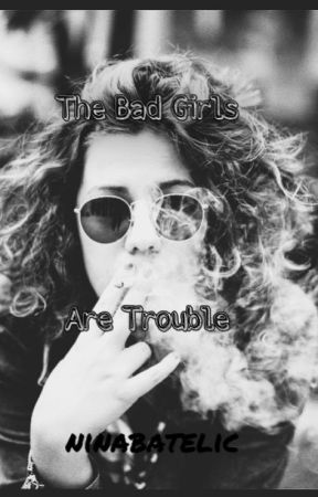 The Bad Girls Are Trouble by ninabatelic