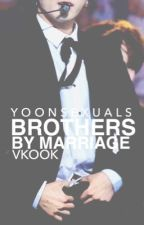 Brothers By Marriage || [COMPLETED] Jeon Jungkook/ Kim Taehyung/ Vkook/Taekook by Yoonsexuals20