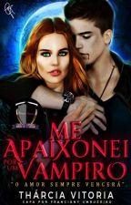 ME APAIXONEI POR UM VAMPIRO 1 by TharciaCatedratica