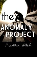 The Anomaly Project by canadian_writer4