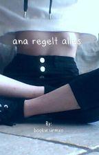 Ana regelt alles...rewrite by bookwurmxo