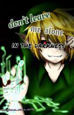 Don't leave me alone in the darkness by Figlia_della_notte_