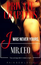 I Was Never Yours,MR.CEO (Private Chapters) by rainbowlovie