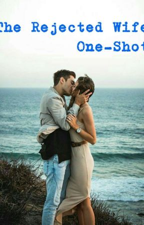 THE REJECTED WIFE - One Shot by _ayeeeGemma