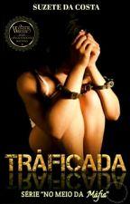Traficada - Série I° (No Meio Da Máfia)  by Suzethdacosta