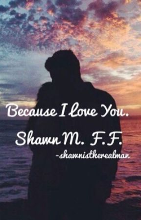 Because I love you. // Shawn Mendes Fanfiction  by shawnistherealman