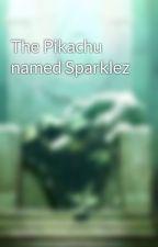 The Pikachu named Sparklez by TheSparkantfan