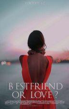 Bestfriends or love? by verodepe4z