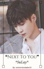 ~Next to you~ ♤[Sulay]♤ by unicorniovolador10
