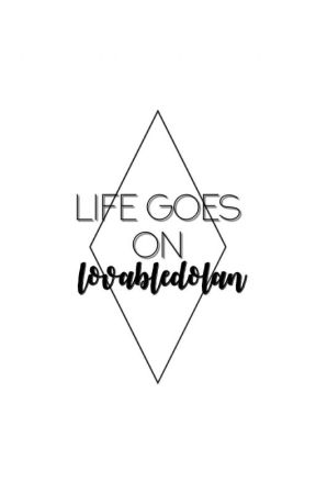 Life Goes On by LovableDolan