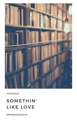 Đọc truyện yoonseok | somethin' like love | mây