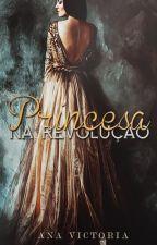Princesa na Revolução by AmericaJPotter