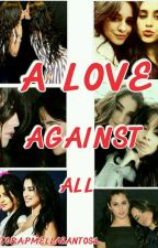 A Love Against All (Lauren G!P) by PmellaSantos4