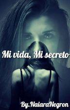 Mi vida, Mi secreto by NaiaraNegron