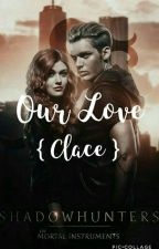 Our Love { Clace } ⚠️HIATUS⚠️ by its_juhb