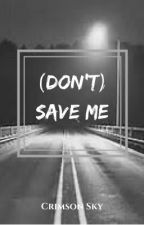 (Don't) Save Me by crimson_x_sky