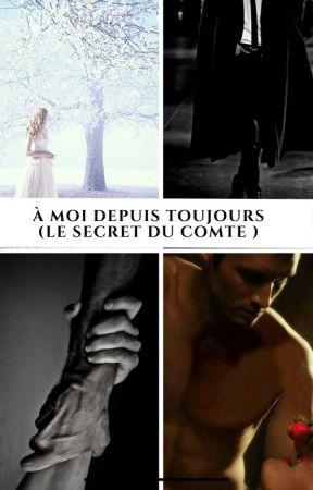 À moi depuis toujours ( Le secret du comte ) by Lamiss141