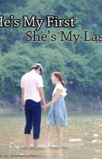 HE'S MY FIRST, SHE'S MY LAST (ONGOING) by AnonymousWon