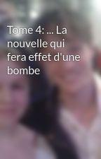 Tome 4: ... La nouvelle qui fera effet d'une bombe by nanniedu14