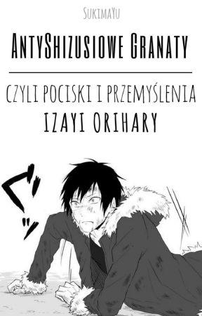 【AntyShizusiowe granaty, czyli pociski i przemyślenia Izayi Orihary】 by SukimaYu