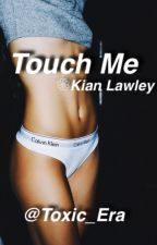 Touch Me ❁Kian Lawley by Toxic_Era