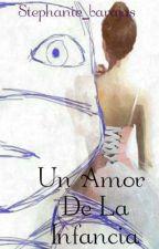 Un Amor De La Infancia (Leo y tú) by stephanie_barajas