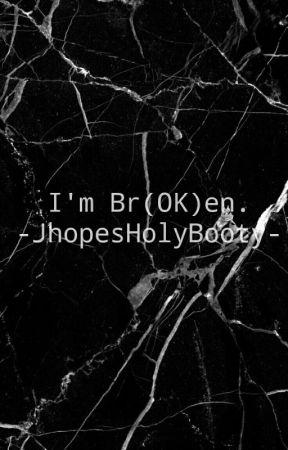 I'm Br(OK)en by JhopesHolyBooty