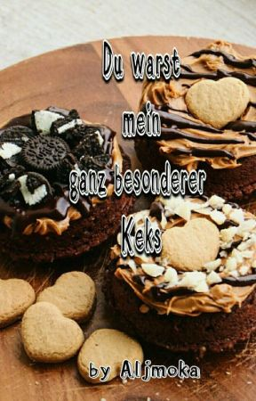 Du Warst Mein Ganz Besonderer Keks by Aljmoka