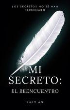 Saga Mi Secreto: El Reencuentro. (Libro II) by AnaSantiago09