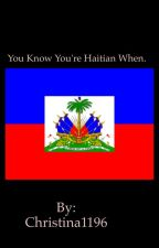 You know your Haitian whennn.. by Christina1196