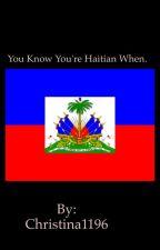 You know your Haitian whennn.. by Christina1196