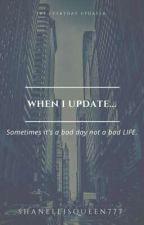 When I Update... by ShanellisQueen777