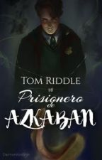 Tom Riddle y el Prisionero de Azkaban  by Ravens_Shadows