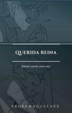 Querida Reina by xXDramaQueenXx