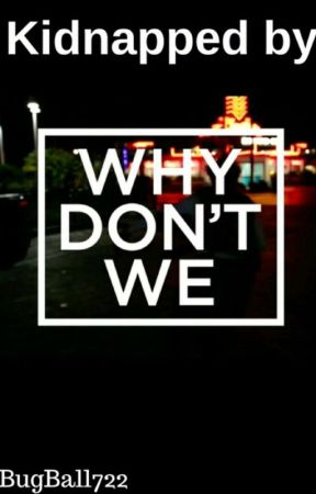 Kidnapped By Why Don't We by BugBall722