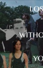 Lost Without You - A Peeta Fanfiction by laurz_xox