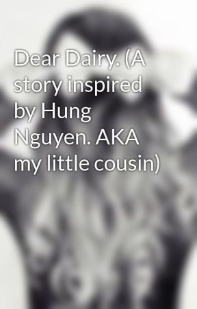 Dear Dairy. (A story inspired by Hung Nguyen. AKA my little cousin) by TheHybridShift3r