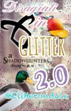 "Disagiati In Glitter 2.0 - Il Ritorno ~""Shadowhunters""~ by EliHerondale"