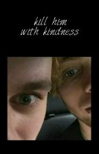 kill him with kindness || muke by RookieQuenn