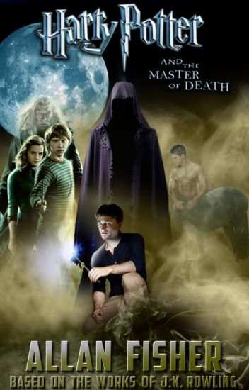 Harry Potter and the Master of Death [Complete] - Allan