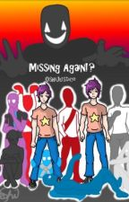 Missing Again!? {Sequel to Missing?!} by PikaGirl_Oshi