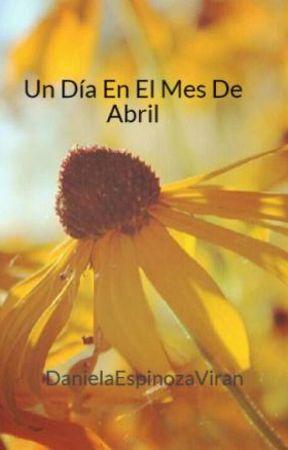 Un Día En El Mes  De Abril by DanielaEspinozaViran