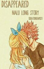 Disappeared - Nalu Long Story by Createdreams23